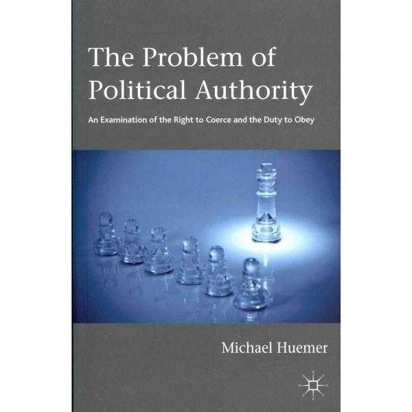 The Problem of Political Authority: An Examination of the Right to Coerce and the Duty to Obey | ADLE International
