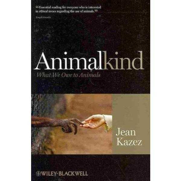 Animalkind: What We Owe to Animals (Blackwell Public Philosophy)