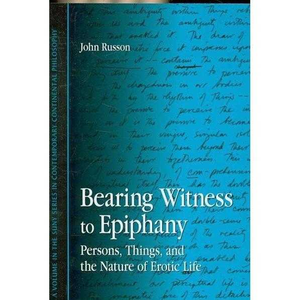 Bearing Witness to Epiphany: Persons, Things, and the Nature of Er... Life (Contemporary Continental