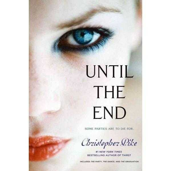 Until the End: Includes The Party, The Dance, and The Graduation