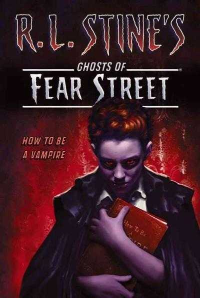 How to Be a Vampire (R. L. Stine's Ghosts of Fear Street)
