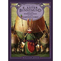 E. Aster Bunnymund and the Warrior Eggs at the Earth's Core! (Guardians of Childhood Chapter Books)