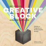 Creative Block: Get Unstuck, Discover New Ideas: Advice and Projects from 50 Successful