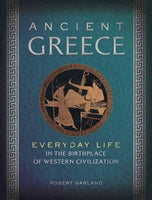 Ancient Greece: Everyday Life in the Birthplace of Western Civilization (Everyday Life)