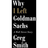 Why I Left Goldman Sachs: A Wall Street Story