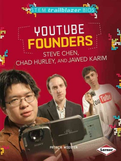 Youtube Founders Steve Chen, Chad Hurley, and Jawed Karim (STEM Trailblazer Bios)