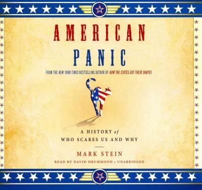American Panic: A History of Who Scares Us and Why: Library Edition