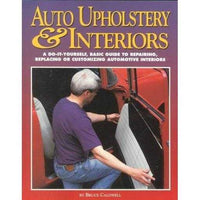 Auto Upholstery & Interiors: A Do-It-Yourself, Basic Guide to Repairing, Replacing or Custo