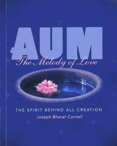 Aum: The Melody of Love: The Spirit Behind All Creation