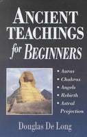 Ancient Teachings for Beginners: Auras, Chakras, Angels, Rebirth, Astral Projection