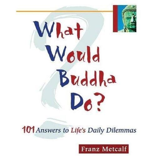 What Would Buddha Do: 101 Answers to Life's Daily Dilemmas | ADLE International