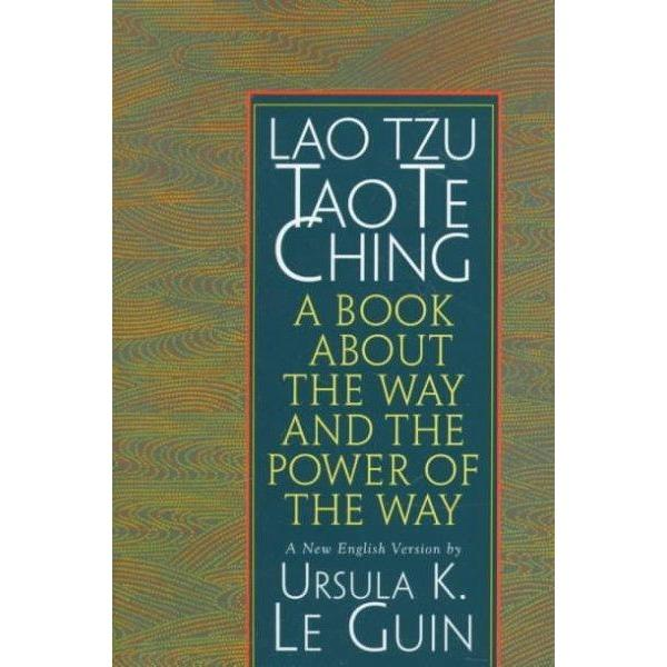 Lao Tzu, Tao Te Ching: A Book About the Way and the Power of the Way