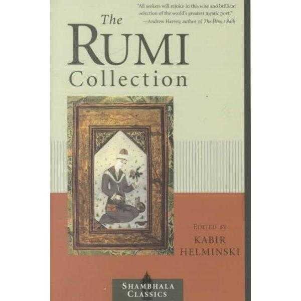 The Rumi Collection: An Anthology of Translations of Mevlana Jalaluddin Rumi