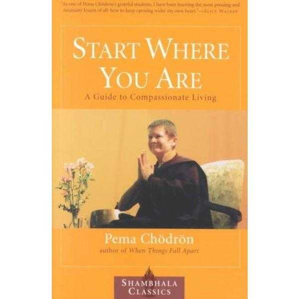 Start Where You Are: A Guide to Compassionate Living (Shambhala Classics) | ADLE International