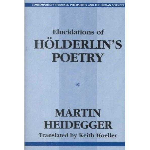 Elucidations of Holderin's Poetry (Contemporary Studies in Philosophy and the Human Sciences)