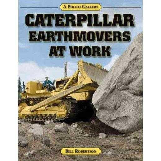 Caterpillar Earthmovers at Work: A Photo Gallery (Photo Gallery Series)