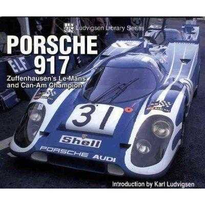 Porsche 917: Zuffenhausen's Le Mans And Can-am Champion (Ludvigsen Library Series)