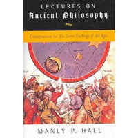 Lectures on Ancient Philosophy: Companion to the Secret Teachings of All Ages | ADLE International