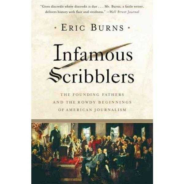 Infamous Scribblers: The Founding Fathers and the Rowdy Beginnings of American Journalism | ADLE International