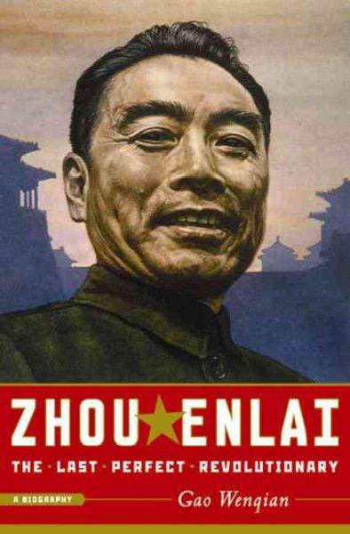 Zhou Enlai: The Last Perfect Revolutionary, A Biography