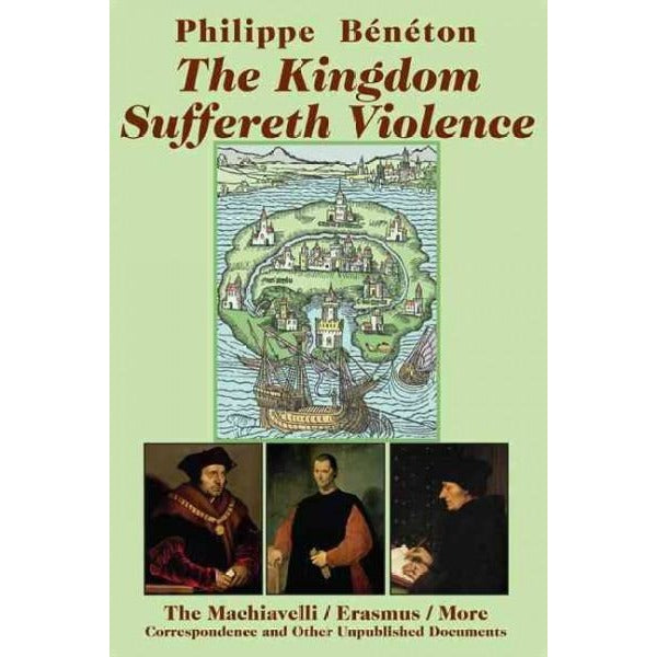 The Kingdom Suffereth Violence: The Machiavelli / Erasmus / More Correspondence and Other Unpublished Documents | ADLE International