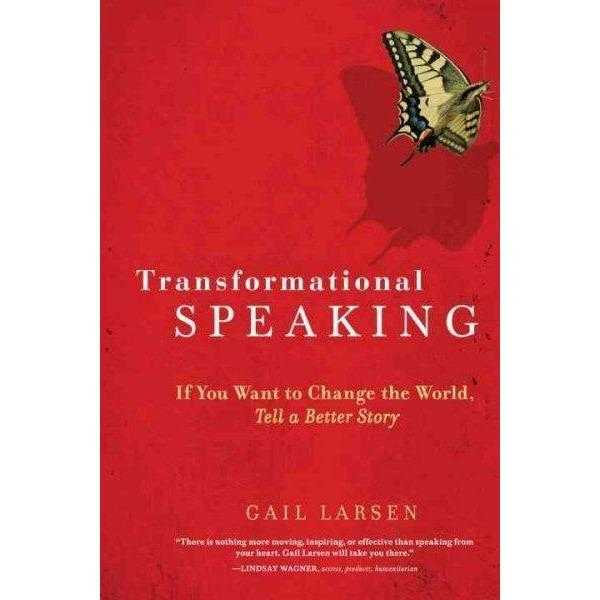 Transformational Speaking: If You Want to Change the World, Tell a Better Story | ADLE International