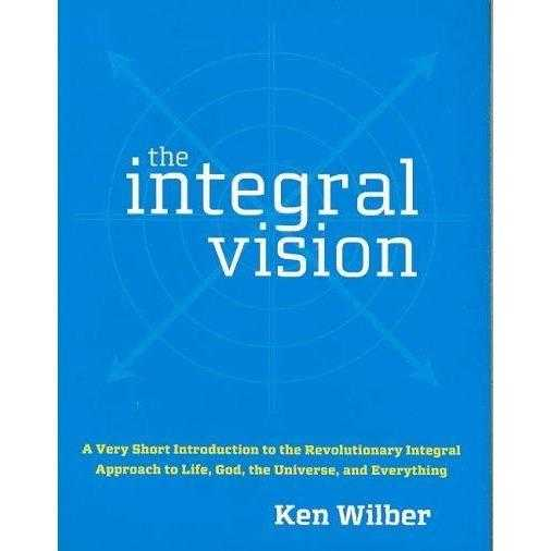 The Integral Vision: A Very Short Introduction to the Revolutionary Integral Approach to Life, God, the Universe, and Everything | ADLE International