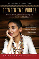 Between Two Worlds: Escape from Tyranny : Growing Up in the Shadow of Saddam