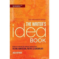 The Writer's Idea Book: How to Develop Great Ideas for Fiction, Nonfiction, Poetry, & Screenplays