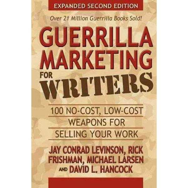 Guerrilla Marketing for Writers: 100 No-Cost, Low-Cost Weapons for Selling Your Work | ADLE International