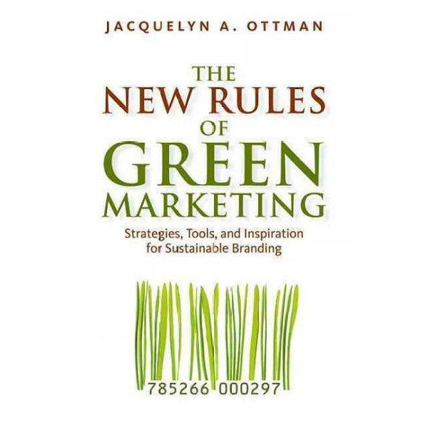 The New Rules of Green Marketing: Strategies, Tools, and Inspiration for Sustainable Brandi