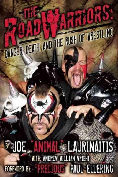 The Road Warriors: Danger, Death, and the Rush of Wrestling