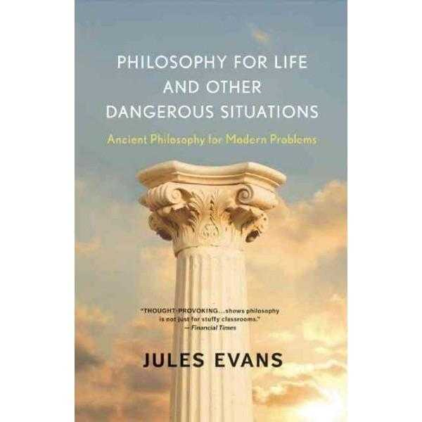 Philosophy for Life and Other Dangerous Situations: Ancient Philosophy for Modern Problems | ADLE International