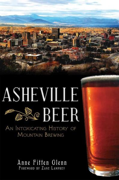 Asheville Beer: An Intoxicating History of Mountain Brewing