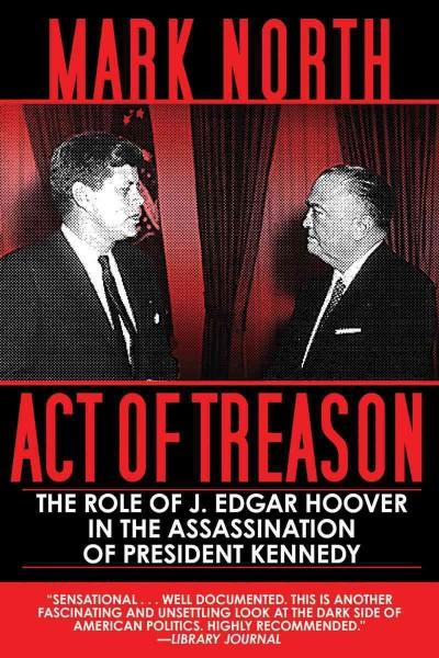 Act of Treason: The Role of J. Edgar Hoover in the Assassination of President Kennedy