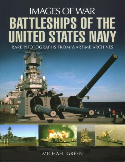 Battleships of the United States Navy: Rare Photographs from Wartime Archives (Images of War): Battleships of the United States Navy (Images of War)