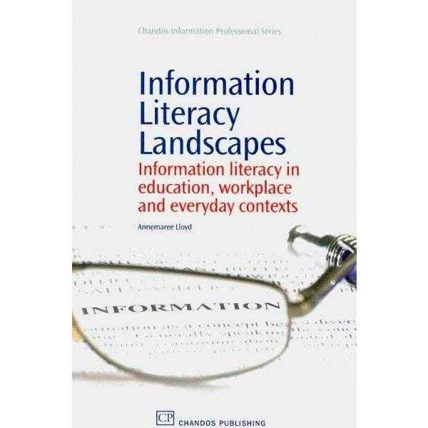 Information Literacy Landscapes: Information Literacy in Education, Workplace and Everyday Contexts (Chandos Information Professional Series) | ADLE International