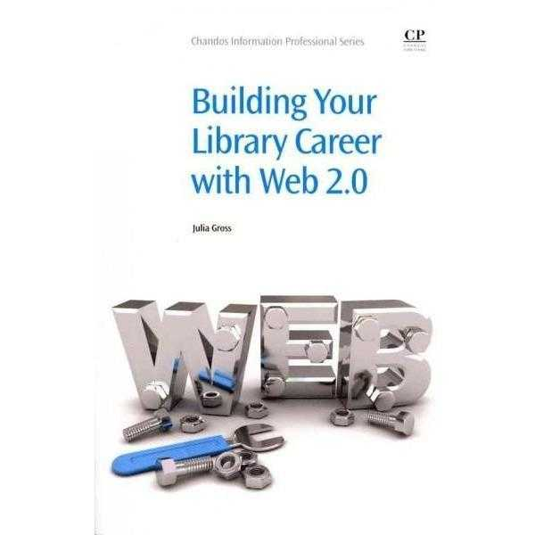 Building Your Library Career With Web 2.0 (Chandos Information Professional)