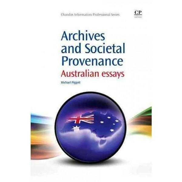 Archives and Societal Provenance: Australian Essays (Chandos Information Professional Series)