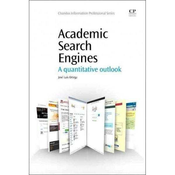 Academic Search Engines: A Quantitative Outlook (Chandos Information Professional Series)