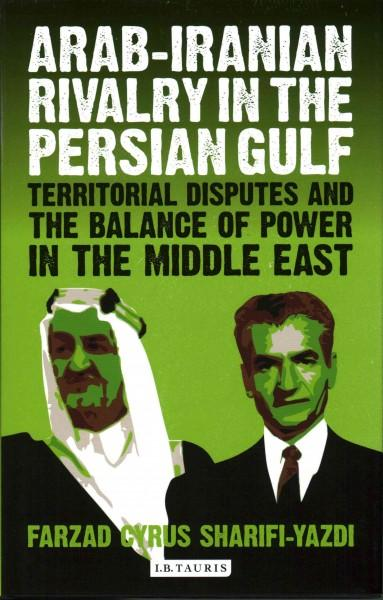 Arab-iranian Rivalry in the Persian Gulf: Territorial Disputes and the Balance of Power in the Middle East (Library of International Relations)