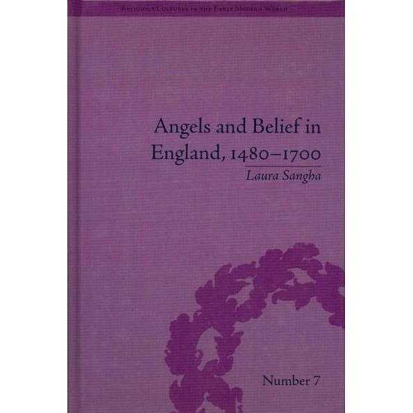Angels and Belief in England, 1480-1700 (Religious Culture in the Early Modern World)