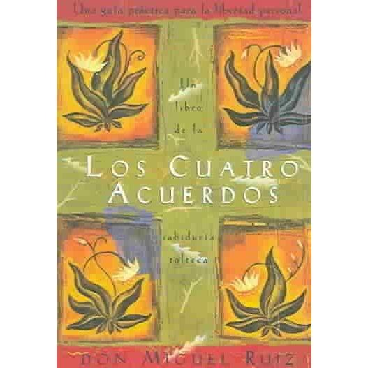 Los Cuatro Acuerdos / The Four Agreements (SPANISH): Una Guia Practica Para La Libertad