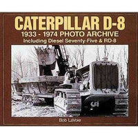 Caterpillar D-8 1933-1974 Photo Archive: Including Diesel Seventy-five and Rd-8 (Photo Archive)