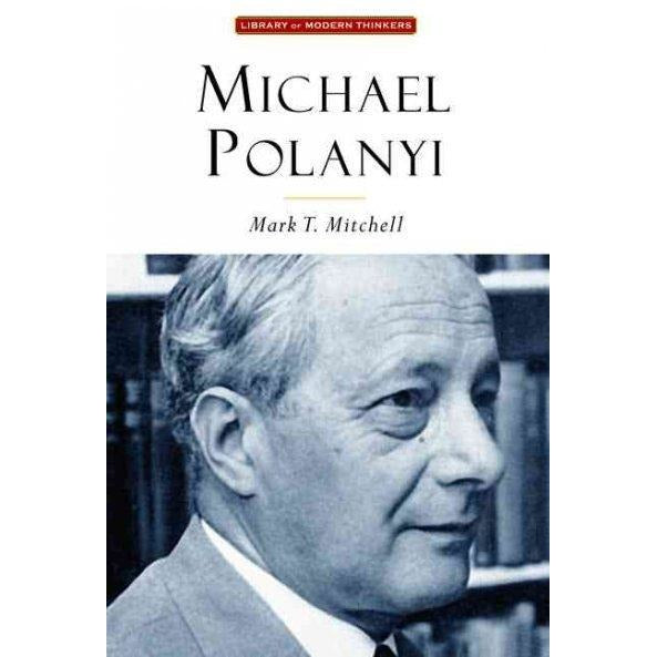 Michael Polanyi: The Art of Knowing (Library Modern Thinkers Series) | ADLE International