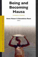 Being and Becoming Hausa: Interdisciplinary Perspectives (African Social Studies Series): Being and Becoming Hausa
