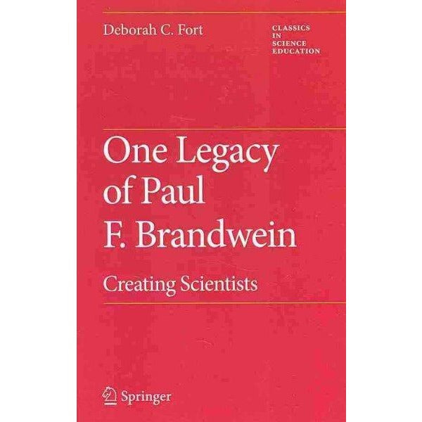 One Legacy of Paul F. Brandwein: Creating Scientists (Classics in Science Education): One Legacy of Paul F. Brandwein