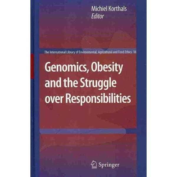 Genomics, Obesity and the Struggle over Responsibilities (The International Library of Environmental | ADLE International