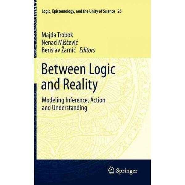 Between Logic and Reality: Modeling Inference, Action and Understanding (Logic, Epistemology,
