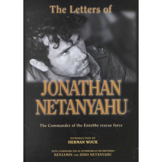 The Letters of Johathan Netanyahu: The Commander of the Entebbe Rescue Force: The Letters of Johathan Netanyahu